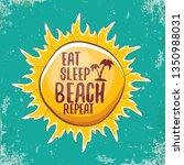 eat sleep beach repeat vector...   Shutterstock .eps vector #1350988031