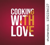 cooking with love. love quote... | Shutterstock .eps vector #1352236127