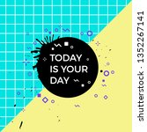 today is your day quote. vector ...   Shutterstock .eps vector #1352267141