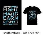 fight hard earn respect... | Shutterstock .eps vector #1354726754