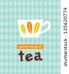you are my cup of tea | Shutterstock .eps vector #135620774
