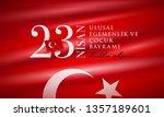 turkish national festival. 23... | Shutterstock .eps vector #1357189601
