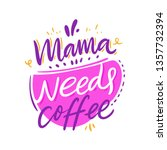 mama needs coffee. hand drawn... | Shutterstock .eps vector #1357732394