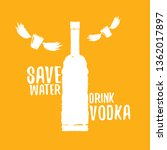save water drink vodka. funny...   Shutterstock .eps vector #1362017897