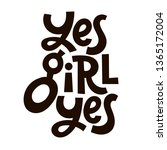 yes girl yes. vector quote... | Shutterstock .eps vector #1365172004