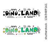 dino land lettering phrase....   Shutterstock .eps vector #1365489161