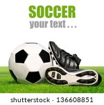 soccer ball and shoes in grass...   Shutterstock . vector #136608851