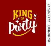 king of party lettering... | Shutterstock .eps vector #1367754797