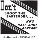 don't shoot the bartender  ... | Shutterstock .eps vector #1368462137