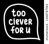 too clever for you hand drawn...   Shutterstock .eps vector #1368787061