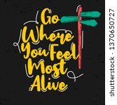 go where you feel most alive.... | Shutterstock .eps vector #1370650727