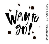 way to go. hand lettered...   Shutterstock .eps vector #1372914197