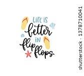 life is better in flip flops.... | Shutterstock .eps vector #1378710041