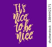 it's nice to be nice. lettering ... | Shutterstock .eps vector #1384442171