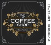 coffee shop logo. vintage... | Shutterstock .eps vector #1384987487