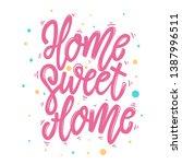 home sweet home. lettering... | Shutterstock . vector #1387996511