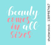 beauty comes in all sizes.... | Shutterstock . vector #1389987467