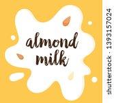 almonds on white milk splashing.... | Shutterstock .eps vector #1393157024