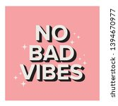 no bad vibes. typography cute... | Shutterstock .eps vector #1394670977