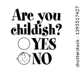 are you childish  yes  no  ... | Shutterstock .eps vector #1395517427