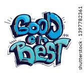 good or best. graffiti poster.... | Shutterstock .eps vector #1397782361