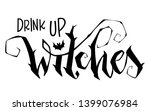 drink up witches quote. modern... | Shutterstock .eps vector #1399076984