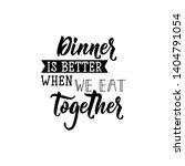 dinner is better when we eat... | Shutterstock .eps vector #1404791054