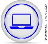 laptop icon. white glossy round ... | Shutterstock .eps vector #1407173684