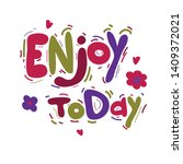 enjoy today hand drawn... | Shutterstock .eps vector #1409372021