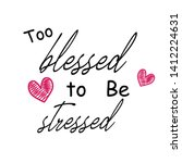 too blessed to be stressed text ... | Shutterstock .eps vector #1412224631