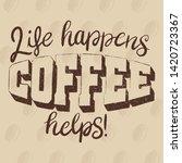 life happens coffee helps quote ... | Shutterstock .eps vector #1420723367