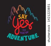 say yes to new adventures.... | Shutterstock .eps vector #1421223851
