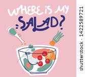 Where Is My Salad. Hand Drawn...