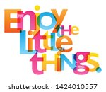 enjoy the little things.... | Shutterstock .eps vector #1424010557