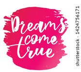 dreams come true  handwritten... | Shutterstock .eps vector #1424756171