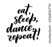 hand drawn phrase about dance... | Shutterstock .eps vector #1426826774