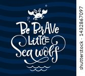 be brave little sea wolf quote. ... | Shutterstock .eps vector #1432867097