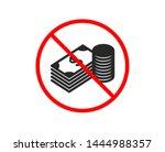no or stop. cash money icon.... | Shutterstock .eps vector #1444988357