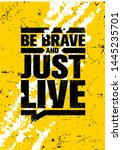 Stock vector be brave and just live inspiring typography creative motivation quote poster template vector 1445235701