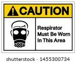 caution respirator must be worn ... | Shutterstock .eps vector #1455300734
