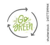 go green vector handwritten...   Shutterstock .eps vector #1457739944
