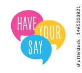 have your say on speech bubble | Shutterstock .eps vector #1465203821