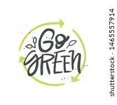 go green vector handwritten... | Shutterstock .eps vector #1465557914