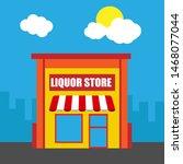 liquor store front exterior... | Shutterstock .eps vector #1468077044