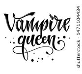 vampire queen quote. hand drawn ... | Shutterstock .eps vector #1471104434