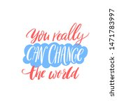 you really can change the world.... | Shutterstock .eps vector #1471783997