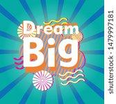 dream big  beautiful greeting... | Shutterstock .eps vector #1479997181