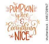pumpkin spice and everything... | Shutterstock .eps vector #1481728967