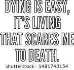 dying is easy it's living that...   Shutterstock .eps vector #1481743154