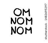 Om Nom Nom. Text Lettering...